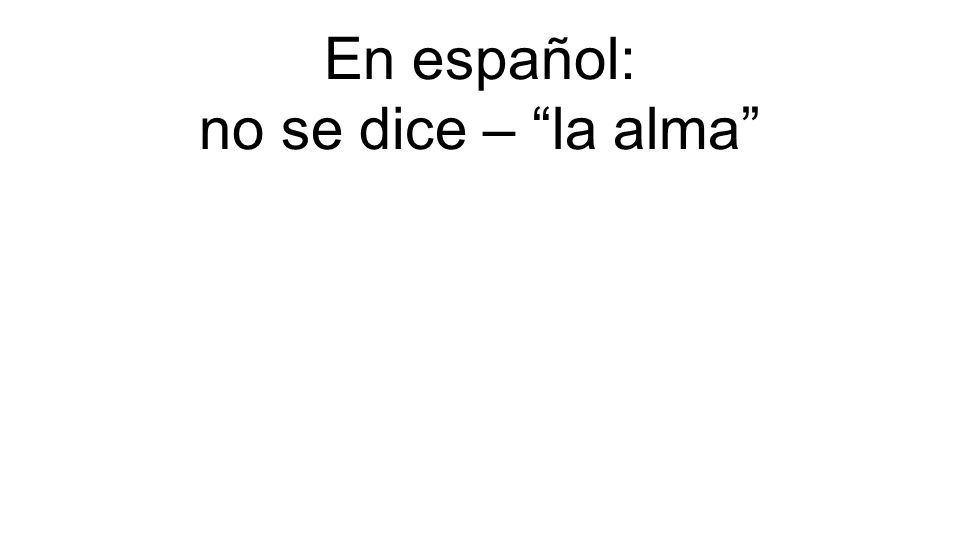 En español: no se dice – la alma