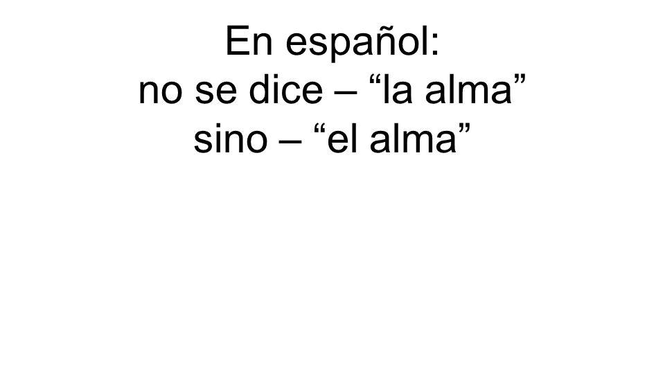 En español: no se dice – la alma sino – el alma