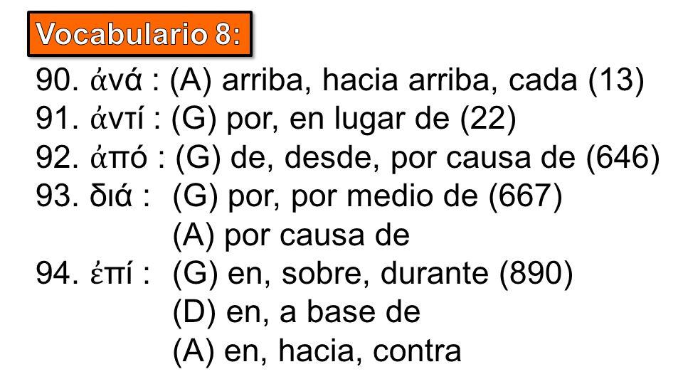90. ἀ νά : (A) arriba, hacia arriba, cada (13) 91.
