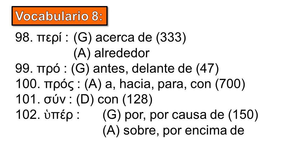 98. περί :(G) acerca de (333) (A) alrededor 99. πρό : (G) antes, delante de (47) 100.