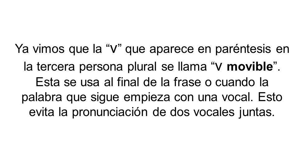Ya vimos que la ν que aparece en paréntesis en la tercera persona plural se llama ν movible .