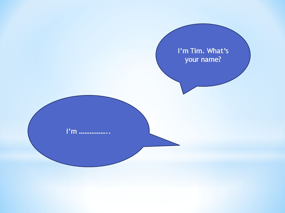 I'm Tim. What's your name I'm ……………..