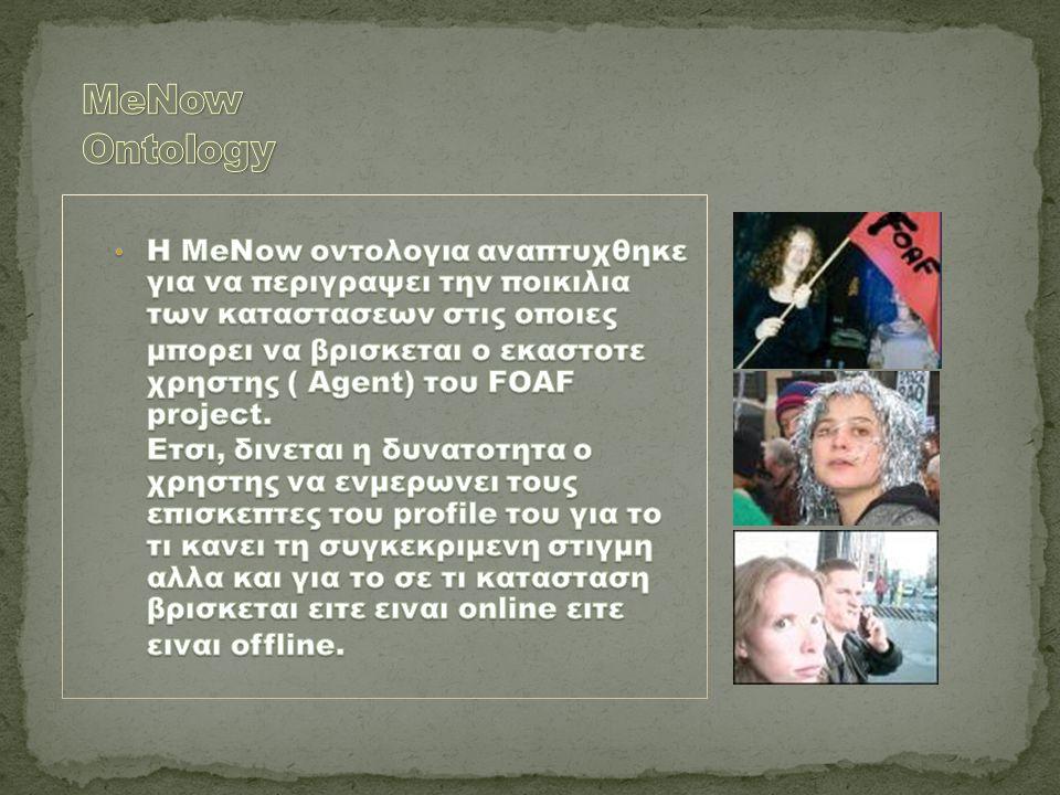 Συνδυασμος foaf - meNow  Η meNow: Status Περιγραφει την κατασταση ενος foaf: Agent σε μια συγκεκριμενη χρονικη στιγμη.