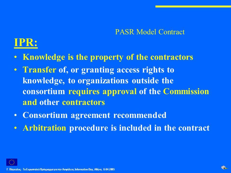 Γ. Πάγκαλος - Το Ευρωπαϊκό Πρόγραμμα για την Ασφάλεια, Information Day, Αθήνα, 6-04-2005 PASR Model Contract IPR: Knowledge is the property of the con