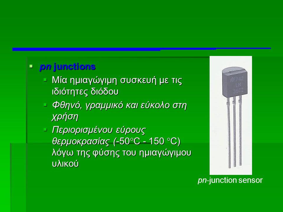  pn junctions  Μία ημιαγώγιμη συσκευή με τις ιδιότητες διόδου  Φθηνό, γραμμικό και εύκολο στη χρήση  Περιορισμένου εύρους θερμοκρασίας (-50  C -