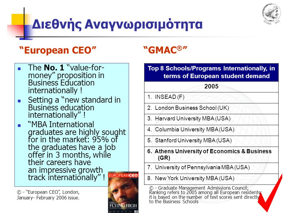 Top 8 Schools/Programs Internationally, in terms of European student demand 2005 1. INSEAD (F) 2. London Business School (UK) 3. Harvard University MB
