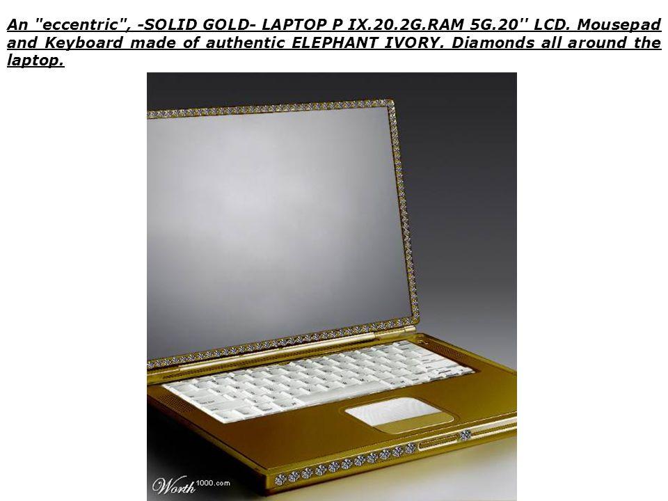 An eccentric , -SOLID GOLD- LAPTOP P IX.20.2G.RAM 5G.20 LCD.