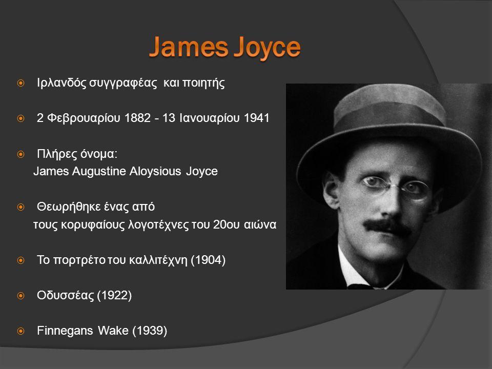  Το σπουδαιότερο έργο του Joyce  Υποδειγματική χρήση εσωτερικού μονόλογου  Έργο - πρότυπο για αρκετούς Έλληνες πεζογράφους  Απολογισμός μιας μοναδικής μέρας, της 16 Ιουνίου 1904  Χώρος: Δουβλίνο  Ήρωας: ο Λεοπόλδος Μπλουμ, ένας μεσήλικας πολίτης  Πλήθος παραλληλισμών με τους ήρωες της Οδύσσειας του Ομήρου