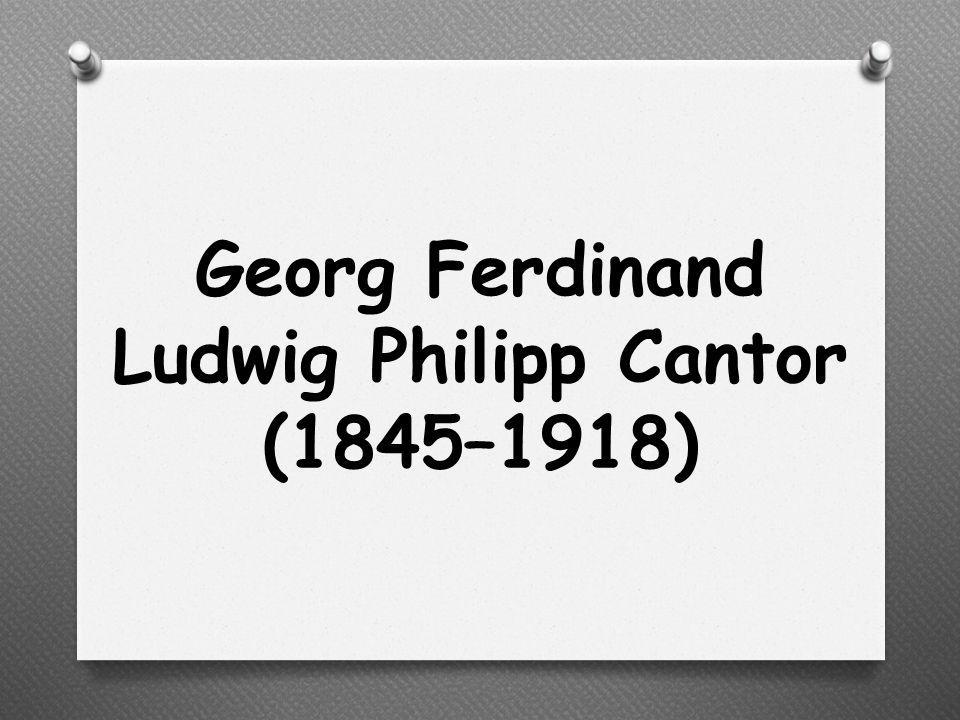 Georg Ferdinand Ludwig Philipp Cantor (1845–1918)