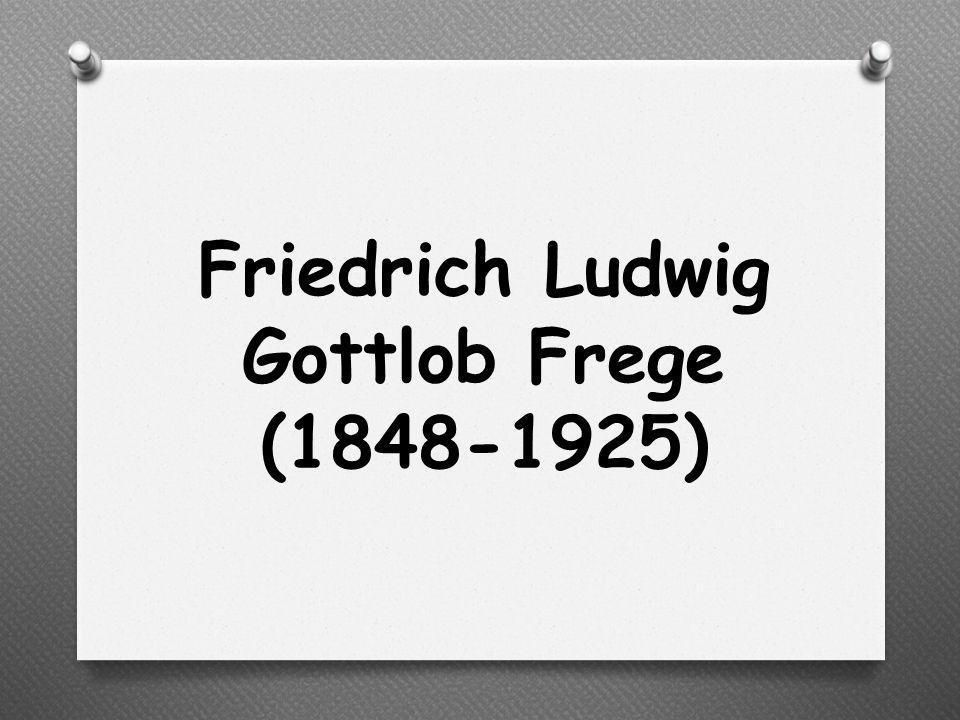 Friedrich Ludwig Gottlob Frege (1848-1925)