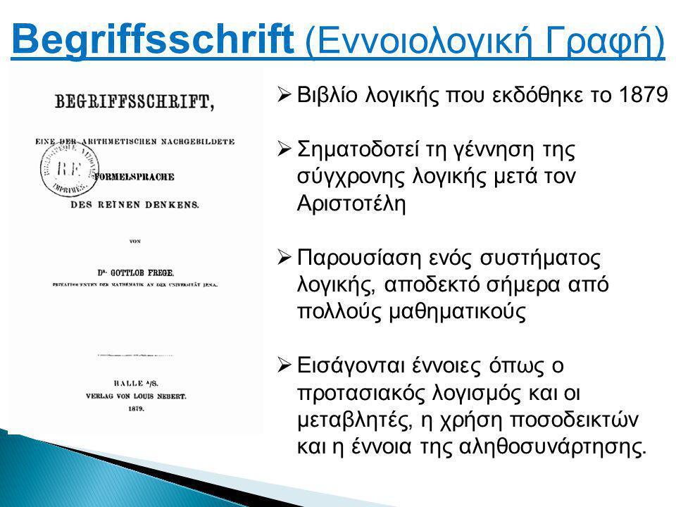  Βιβλίο λογικής που εκδόθηκε το 1879  Σηματοδοτεί τη γέννηση της σύγχρονης λογικής μετά τον Αριστοτέλη  Παρουσίαση ενός συστήματος λογικής, αποδεκτό σήμερα από πολλούς μαθηματικούς  Εισάγονται έννοιες όπως ο προτασιακός λογισμός και οι μεταβλητές, η χρήση ποσοδεικτών και η έννοια της αληθοσυνάρτησης.