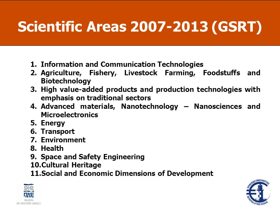 Scientific Areas 2007-2013 (GSRT) 1.Information and Communication Technologies 2.Agriculture, Fishery, Livestock Farming, Foodstuffs and Biotechnology