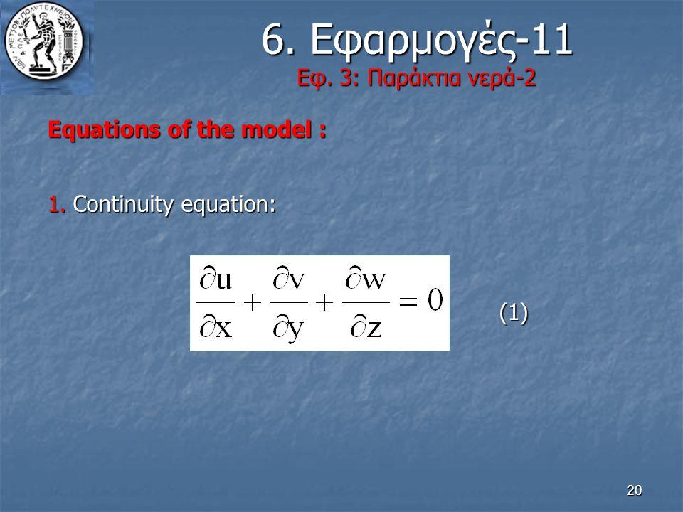 20 6. Εφαρμογές-11 Εφ. 3: Παράκτια νερά-2 6. Εφαρμογές-11 Εφ. 3: Παράκτια νερά-2 Equations of the model : 1.Continuity equation: (1)