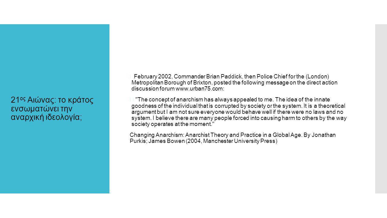 21 ος Αιώνας: το κράτος ενσωματώνει την αναρχική ιδεολογία;  February 2002, Commander Brian Paddick, then Police Chief for the (London) Metropolitan