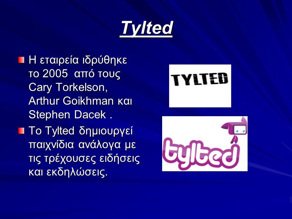 Tylted Η εταιρεία ιδρύθηκε το 2005 από τους Cary Torkelson, Arthur Goikhman και Stephen Dacek. Το Tylted δημιουργεί παιχνίδια ανάλογα με τις τρέχουσες