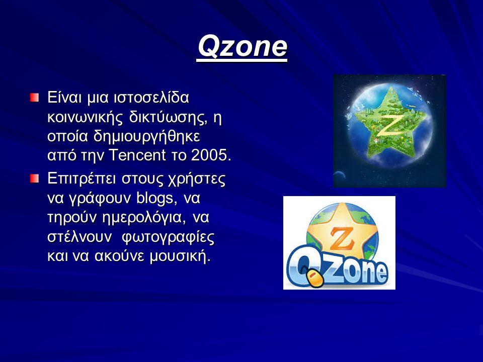 Qzone Είναι μια ιστοσελίδα κοινωνικής δικτύωσης, η οποία δημιουργήθηκε από την Tencent το 2005. Επιτρέπει στους χρήστες να γράφουν blogs, να τηρούν ημ
