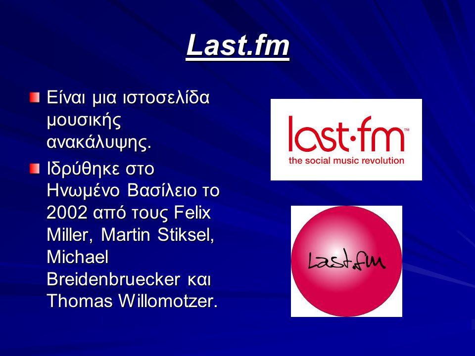 Last.fm Είναι μια ιστοσελίδα μουσικής ανακάλυψης. Ιδρύθηκε στο Ηνωμένο Βασίλειο το 2002 από τους Felix Miller, Martin Stiksel, Michael Breidenbruecker