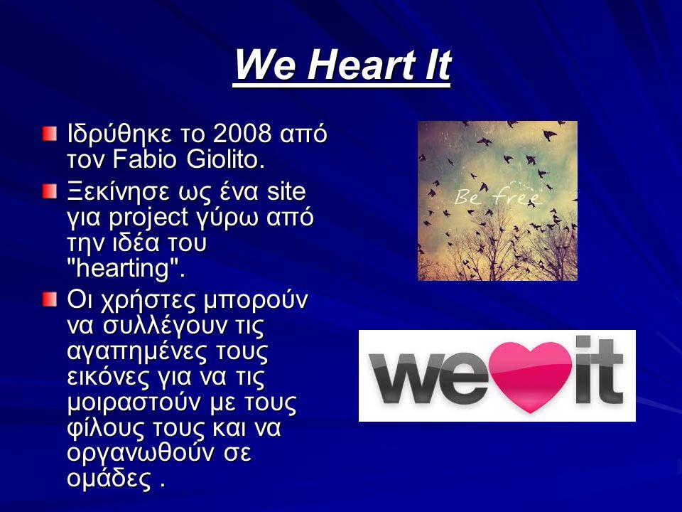 We Heart It Ιδρύθηκε το 2008 από τον Fabio Giolito. Ξεκίνησε ως ένα site για project γύρω από την ιδέα του