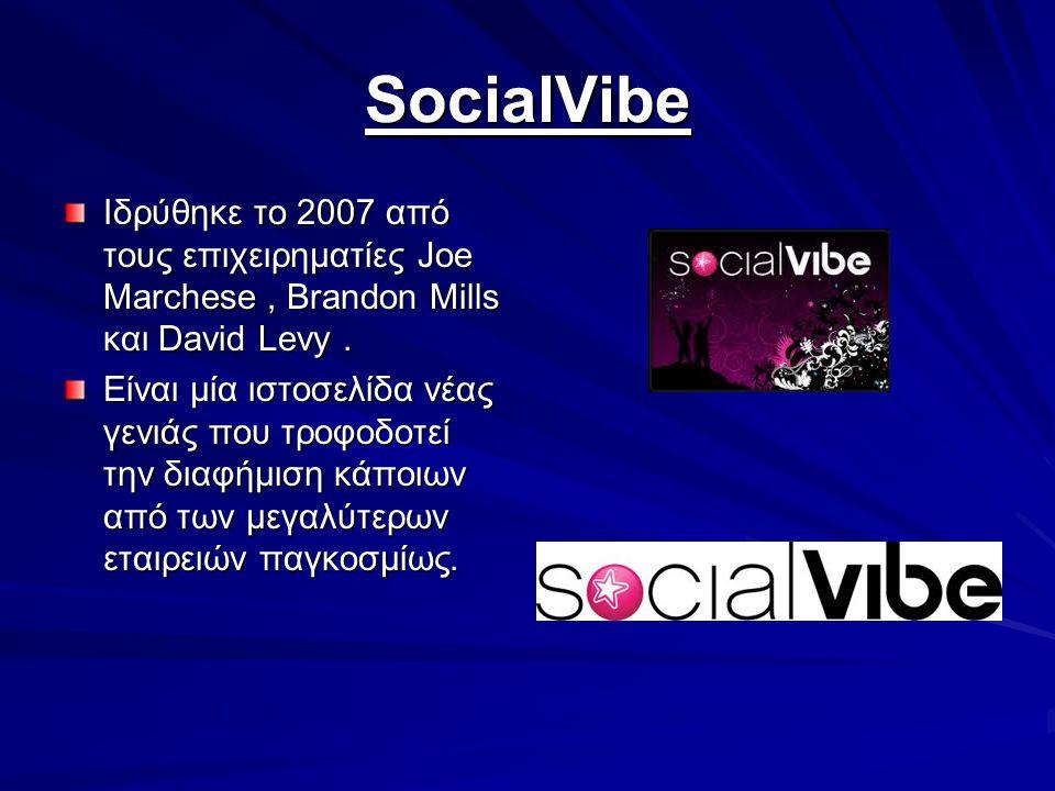 SocialVibe Iδρύθηκε το 2007 από τους επιχειρηματίες Joe Marchese, Brandon Mills και David Levy. Eίναι μία ιστοσελίδα νέας γενιάς που τροφοδοτεί την δι