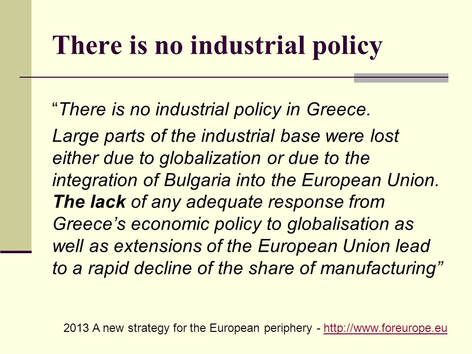 "There is no industrial policy ""There is no industrial policy in Greece. Large parts of the industrial base were lost either due to globalization or du"