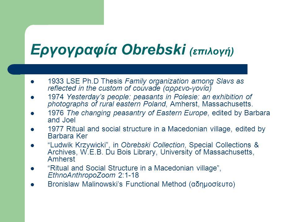 Εργογραφία Obrebski (επιλογή) 1933 LSE Ph.D Thesis Family organization among Slavs as reflected in the custom of couvade (αρρενο-γονία) 1974 Yesterday
