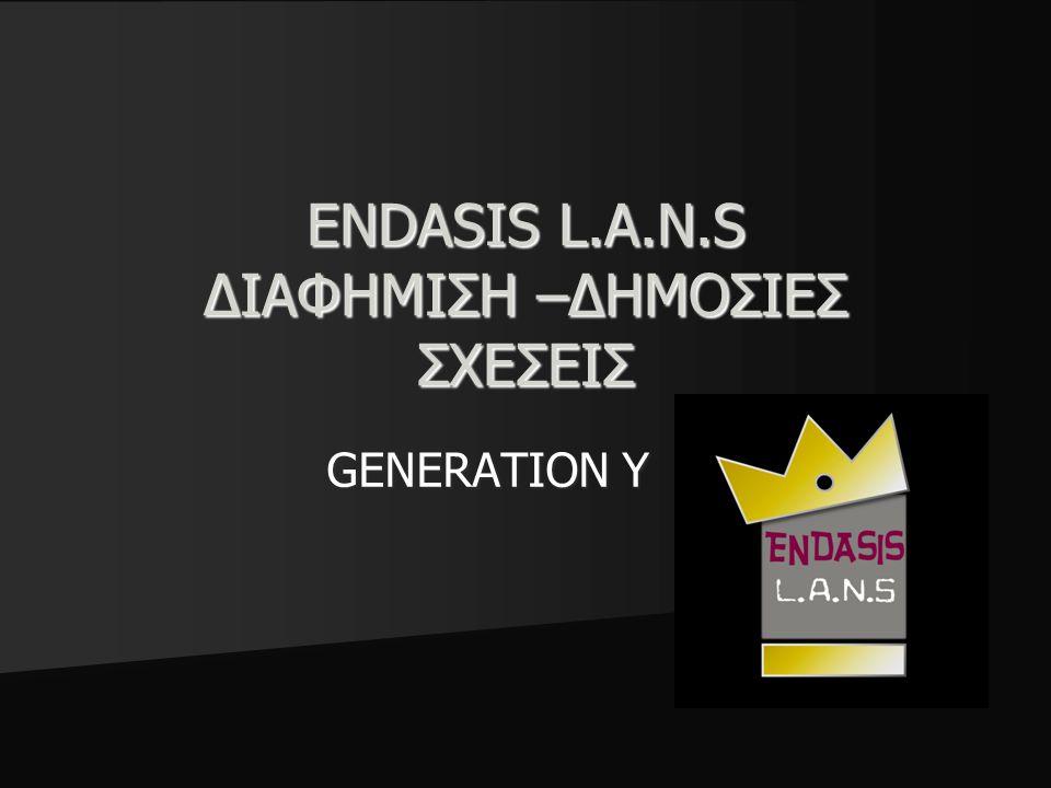 ENDASIS L.A.N.S ΔΙΑΦΗΜΙΣΗ –ΔΗΜΟΣΙΕΣ ΣΧΕΣΕΙΣ GENERATION Y