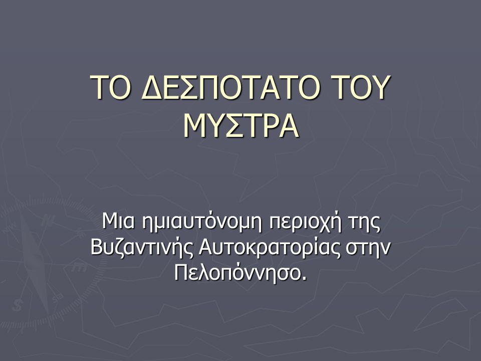 ΤΟ ΔΕΣΠΟΤΑΤΟ ΤΟΥ ΜΥΣΤΡΑ Μια ημιαυτόνομη περιοχή της Βυζαντινής Αυτοκρατορίας στην Πελοπόννησο.