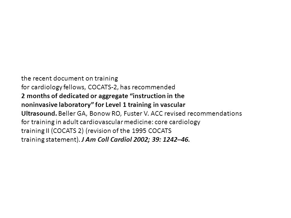 "the recent document on training for cardiology fellows, COCATS-2, has recommended 2 months of dedicated or aggregate ""instruction in the noninvasive l"