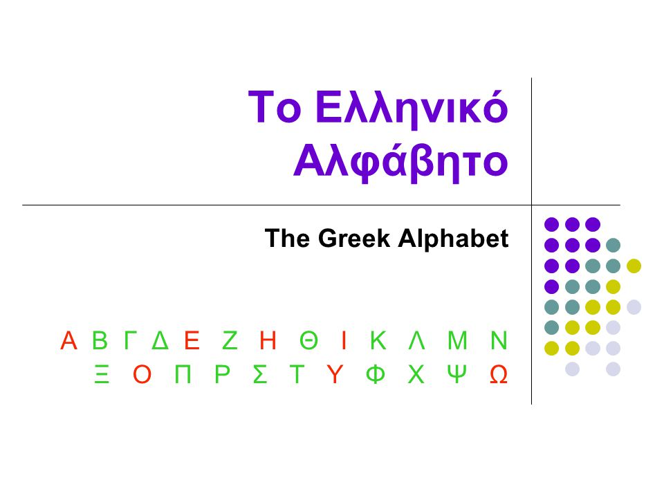 Τα 24 γράμματα – The 24 letters 7 Φωνήεντα (Vowels) Α,α (alfa) Ε,ε (epsilon) Η,η (ita) Ι,ι (γiota) Υ,υ (ipsilon) Ο,ο (omikron) Ω,ω (omeγa) 17 Σύμφωνα (Consonants) Β,β (vita) Ξξ (ksi) Γ,γ (γama) Π,π (pi) Δ,δ (delta) Ρ,ρ (ro) Ζ,ζ (zita) Σ,σ,ς (siγma) Θ,θ (thita) Τ,τ (taf) Κ,κ (kapa) Φ,φ (fi) Λ,λ (lamda) Χ,χ (chi) Μ,μ (mi) Ψ,ψ (psi) Ν,ν (ni)