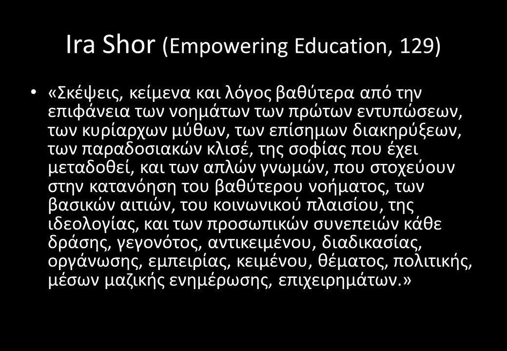 Ira Shor (Empowering Education, 129) «Σκέψεις, κείμενα και λόγος βαθύτερα από την επιφάνεια των νοημάτων των πρώτων εντυπώσεων, των κυρίαρχων μύθων, των επίσημων διακηρύξεων, των παραδοσιακών κλισέ, της σοφίας που έχει μεταδοθεί, και των απλών γνωμών, που στοχεύουν στην κατανόηση του βαθύτερου νοήματος, των βασικών αιτιών, του κοινωνικού πλαισίου, της ιδεολογίας, και των προσωπικών συνεπειών κάθε δράσης, γεγονότος, αντικειμένου, διαδικασίας, οργάνωσης, εμπειρίας, κειμένου, θέματος, πολιτικής, μέσων μαζικής ενημέρωσης, επιχειρημάτων.»