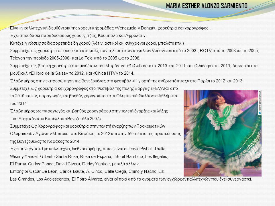 Είναι η καλλιτεχνική διευθύντρια της χορευτικής ομάδας «Venezuela y Danza», χορεύτρια και χορογράφος. Έχει σπουδάσει παραδοσιακούς χορούς, τζαζ, Κουμπ