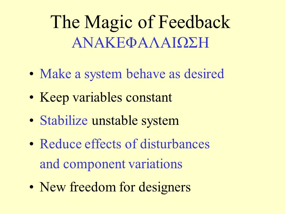 Make a system behave as desired Keep variables constant Stabilize unstable system Reduce effects of disturbances and component variations New freedom
