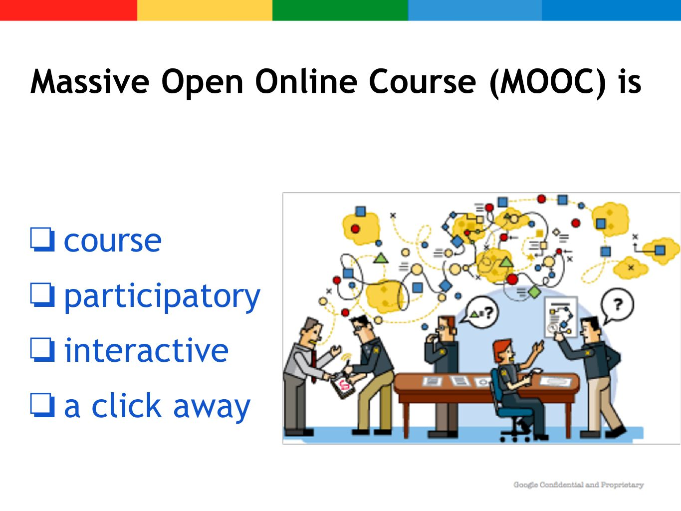 Massive Open Online Course (MOOC) is ❏ course ❏ participatory ❏ interactive ❏ a click away