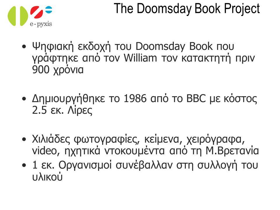 The Doomsday Book Project Ψηφιακή εκδοχή του Doomsday Book που γράφτηκε από τον William τον κατακτητή πριν 900 χρόνια Δημιουργήθηκε το 1986 από το BBC με κόστος 2.5 εκ.