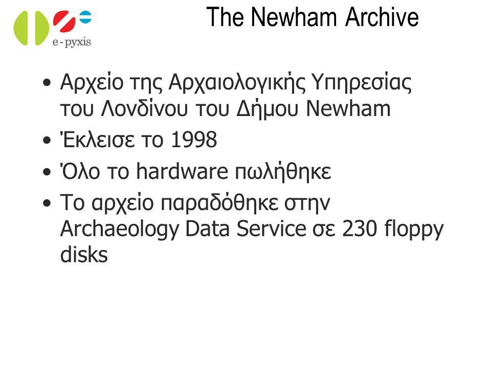 The Newham Archive Αρχείο της Αρχαιολογικής Υπηρεσίας του Λονδίνου του Δήμου Newham Έκλεισε το 1998 Όλο το hardware πωλήθηκε Το αρχείο παραδόθηκε στην Archaeology Data Service σε 230 floppy disks