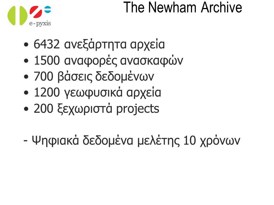 The Newham Archive 6432 ανεξάρτητα αρχεία 1500 αναφορές ανασκαφών 700 βάσεις δεδομένων 1200 γεωφυσικά αρχεία 200 ξεχωριστά projects - Ψηφιακά δεδομένα