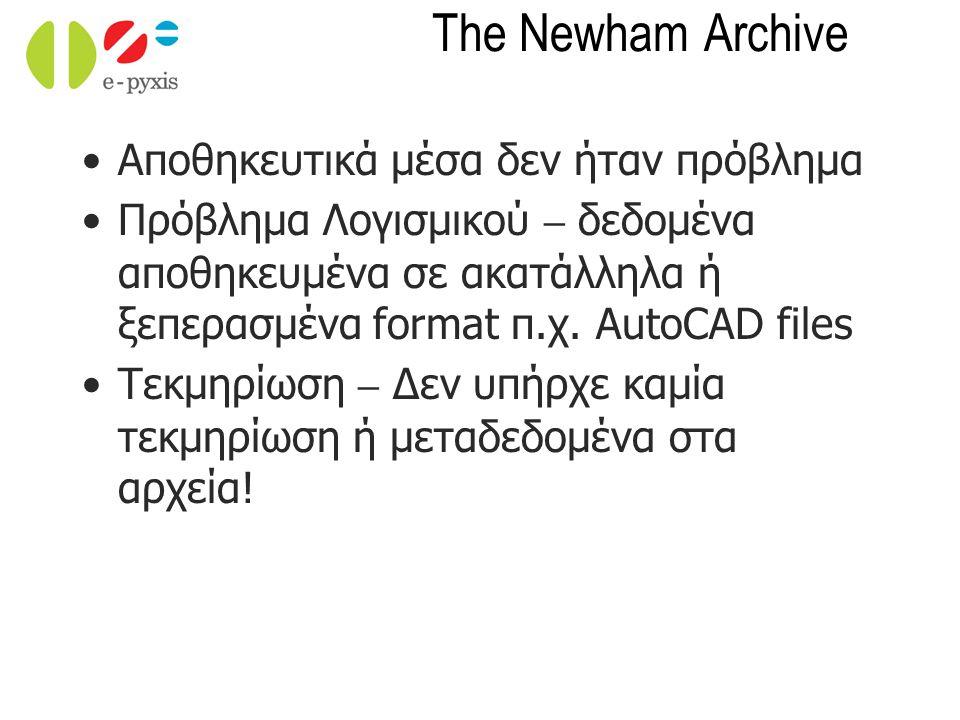 The Newham Archive Αποθηκευτικά μέσα δεν ήταν πρόβλημα Πρόβλημα Λογισμικού – δεδομένα αποθηκευμένα σε ακατάλληλα ή ξεπερασμένα format π.χ. AutoCAD fil