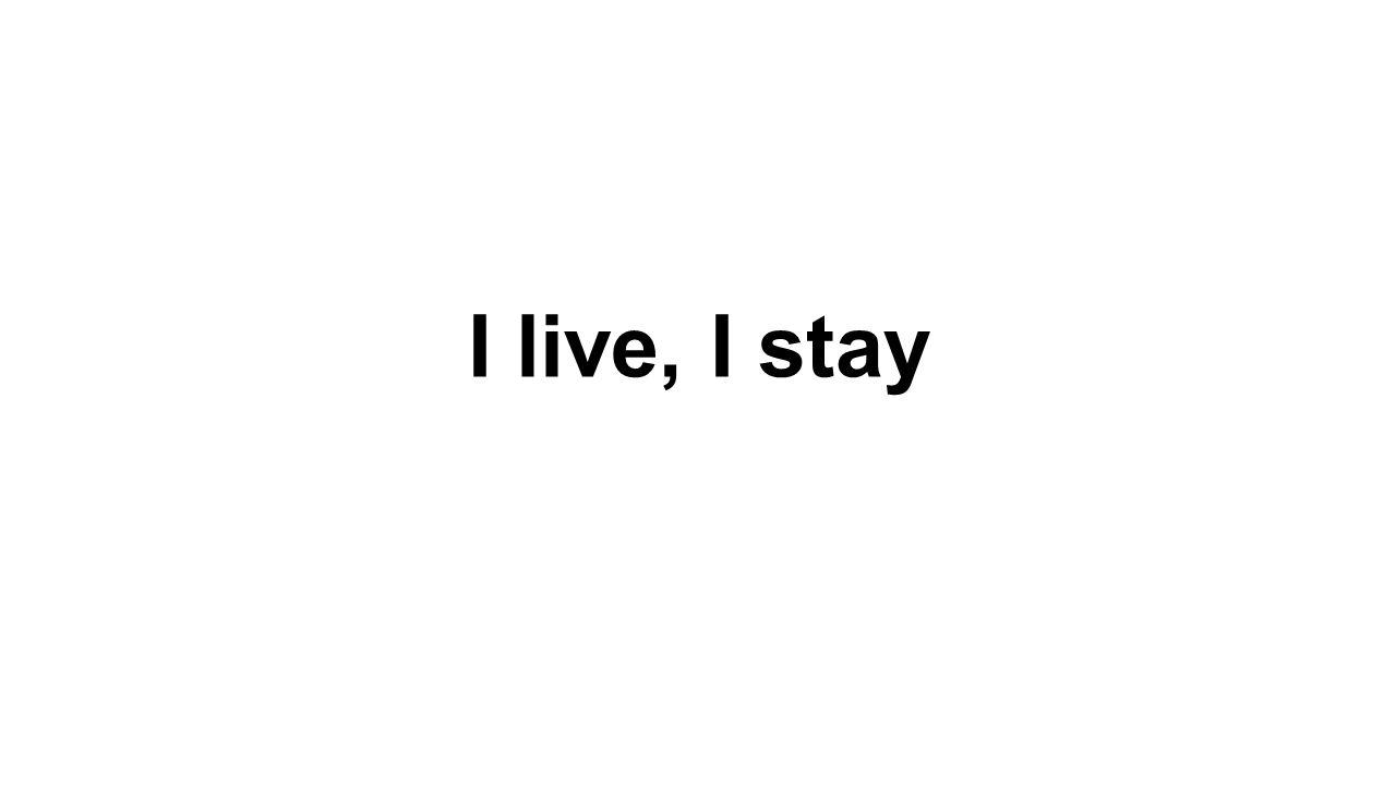 I live, I stay