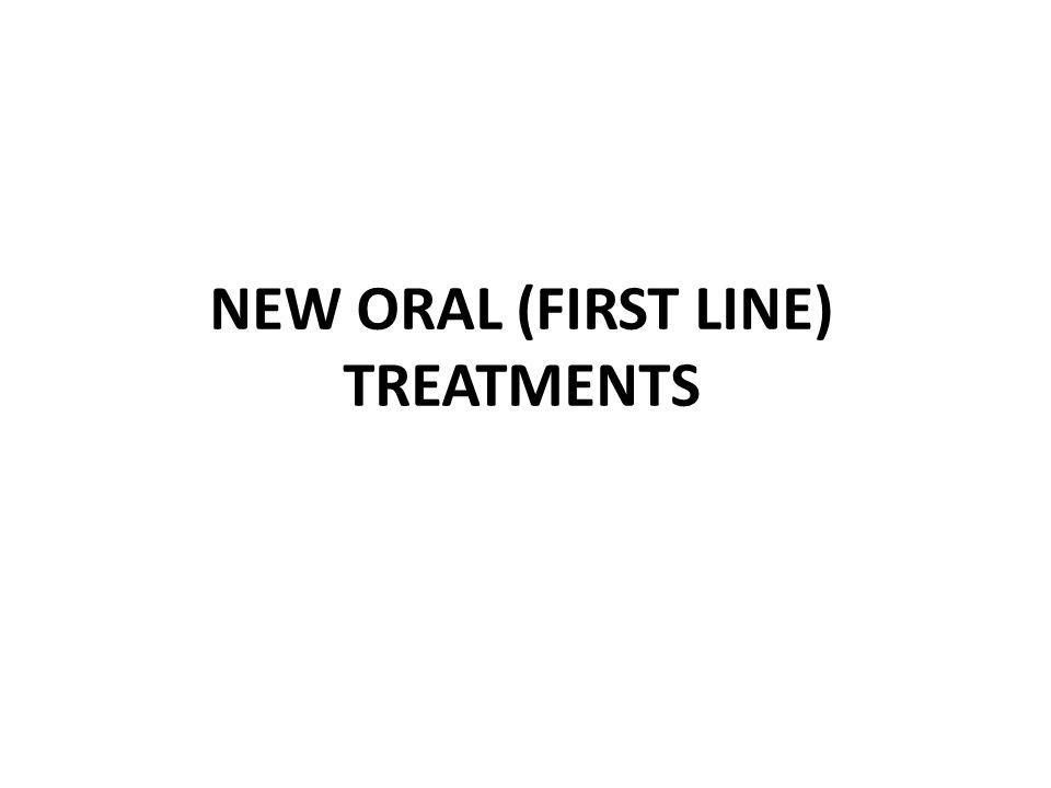 NEW ORAL (FIRST LINE) TREATMENTS