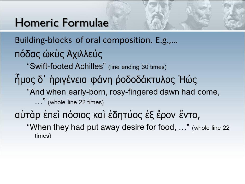Homeric Formulae Building-blocks of oral composition.