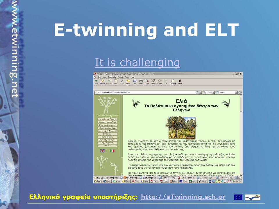 Ελληνικό γραφείο υποστήριξης: http://eTwinning.sch.grhttp://eTwinning.sch.gr E-twinning and ELT It is challenging
