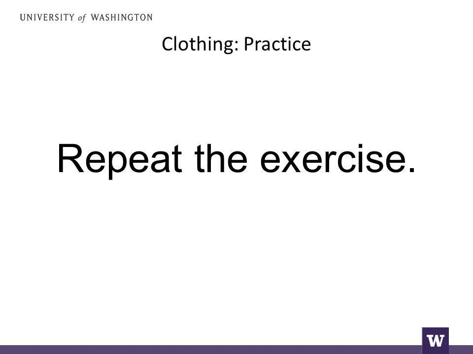 Clothing: Practice Repeat the exercise.