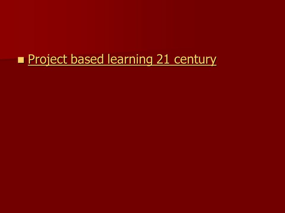 Project based learning 21 century Project based learning 21 century Project based learning 21 century Project based learning 21 century