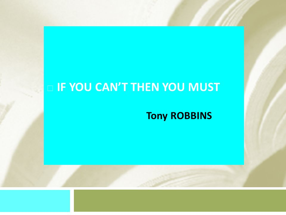  IF YOU CAN'T THEN YOU MUST Tony ROBBINS