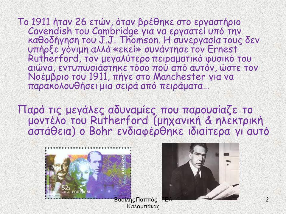 2 Το 1911 ήταν 26 ετών, όταν βρέθηκε στο εργαστήριο Cavendish του Cambridge για να εργαστεί υπό την καθοδήγηση του J.J. Thomson. Η συνεργασία τους δεν