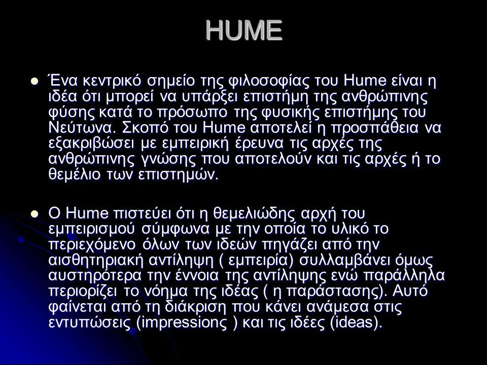 HUME Ένα κεντρικό σημείο της φιλοσοφίας του Hume είναι η ιδέα ότι μπορεί να υπάρξει επιστήμη της ανθρώπινης φύσης κατά το πρόσωπο της φυσικής επιστήμη