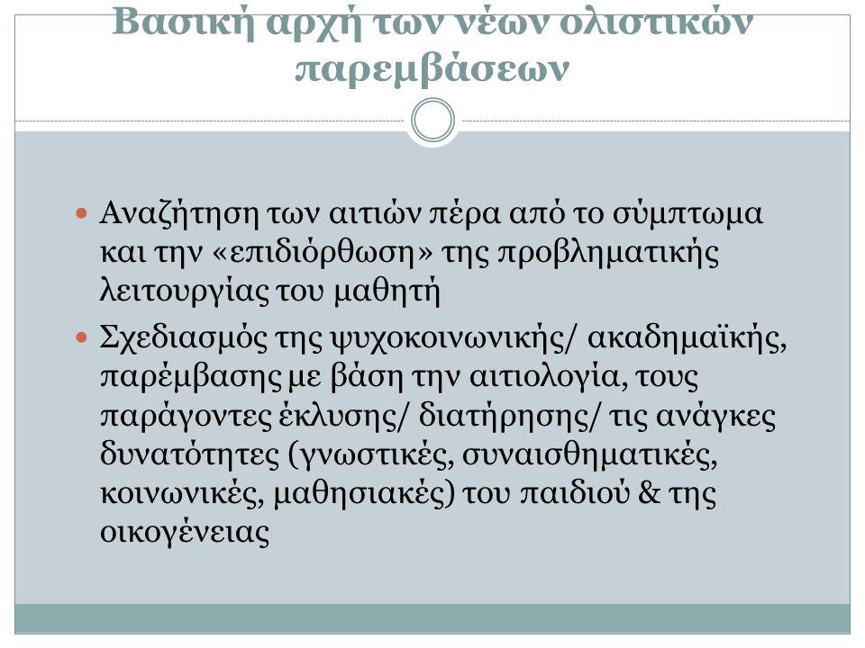 Βασική αρχή των νέων ολιστικών παρεμβάσεων Αναζήτηση των αιτιών πέρα από το σύμπτωμα και την «επιδιόρθωση» της προβληματικής λειτουργίας του μαθητή Σχ