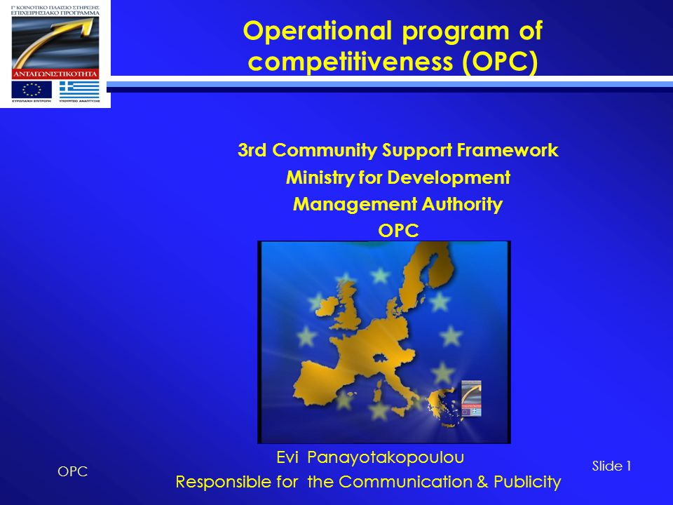 Operational program of competitiveness (OPC) OPC Slide 22 ΦΥΛΛΟ ΑΝΔΡΑΣΓΥΝΑΙΚΑ ΟΝΟΜΑΤΕΠΩΝΥΜΟ Δ/ΝΣΗ ΕΡΓΑΣΙΑΣ (ΠΟΛΗ, ΔΗΜΟΣ, ΤΚ) ΕΠΑΓΓΕΛΜΑ / ΘΕΣΗ Άλλο Ερευνητής / Ακαδημαϊκός Υπ.