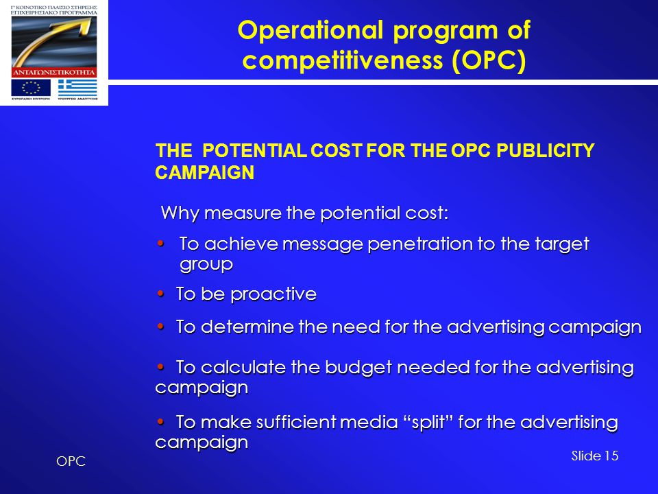 Operational program of competitiveness (OPC) OPC Slide 15 Why measure the potential cost: THE POTENTIAL COST FOR THE OPC PUBLICITY CAMPAIGN To achieve