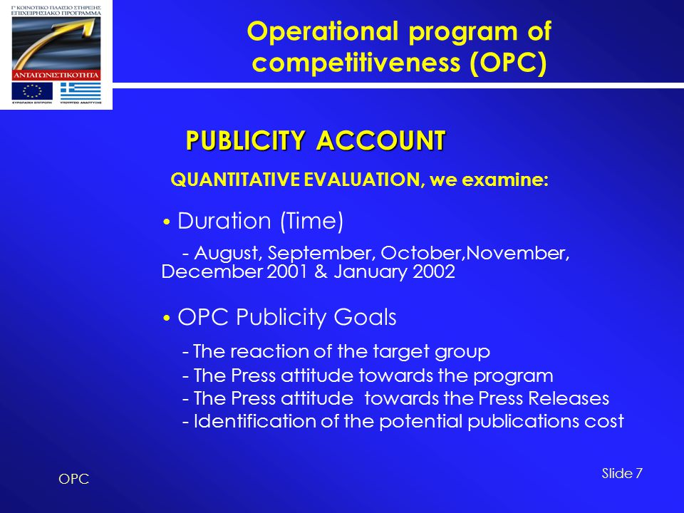 Operational program of competitiveness (OPC) OPC Slide 7 PUBLICITY ACCOUNT PUBLICITY ACCOUNT Duration (Time) - August, September, October,November, De